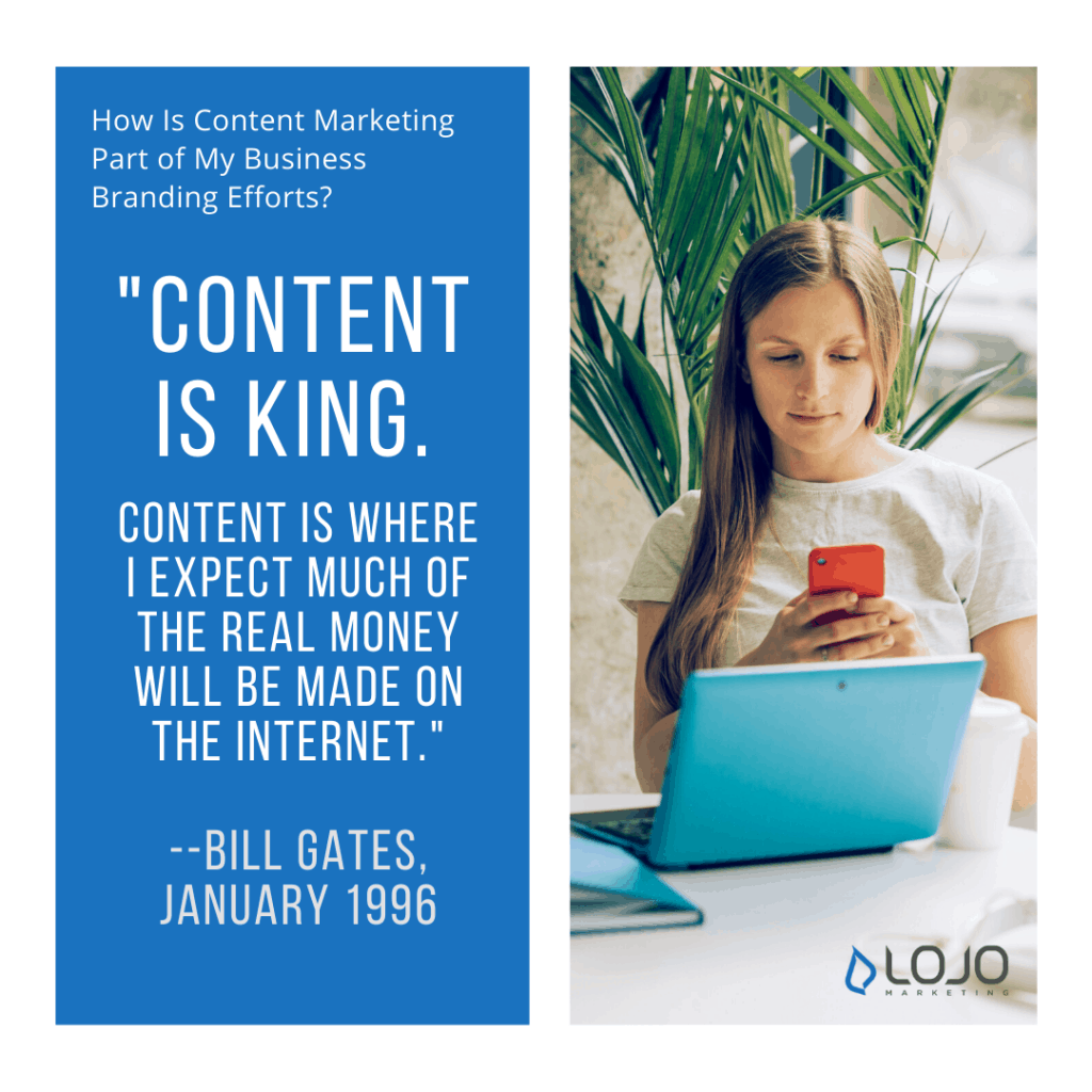 "A quote from Bill Gates | A featured image from ""How Is Content Marketing Part of My Business Branding Efforts?"" by LOJO Marketing"