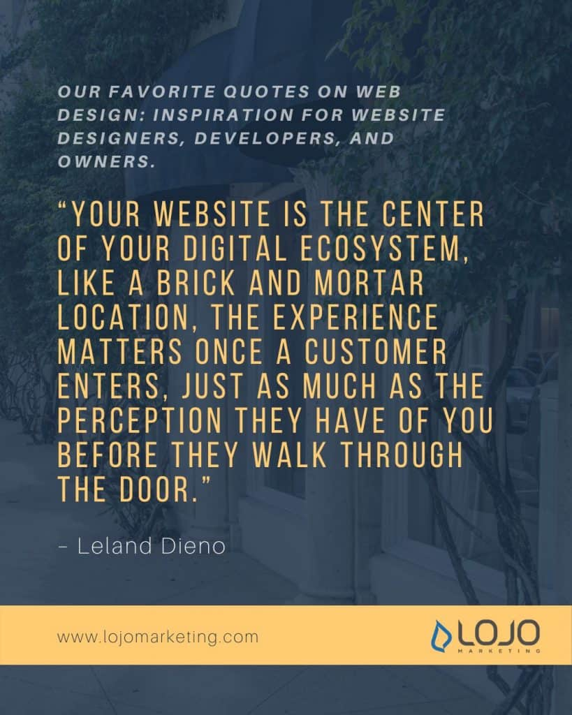 "A graphic with an inspirational quote on web design by Leland Dieno | From ""Our Favorite Web Design Quotes (To Get Those Creative Juices Flowing)"" by LOJO Marketing."