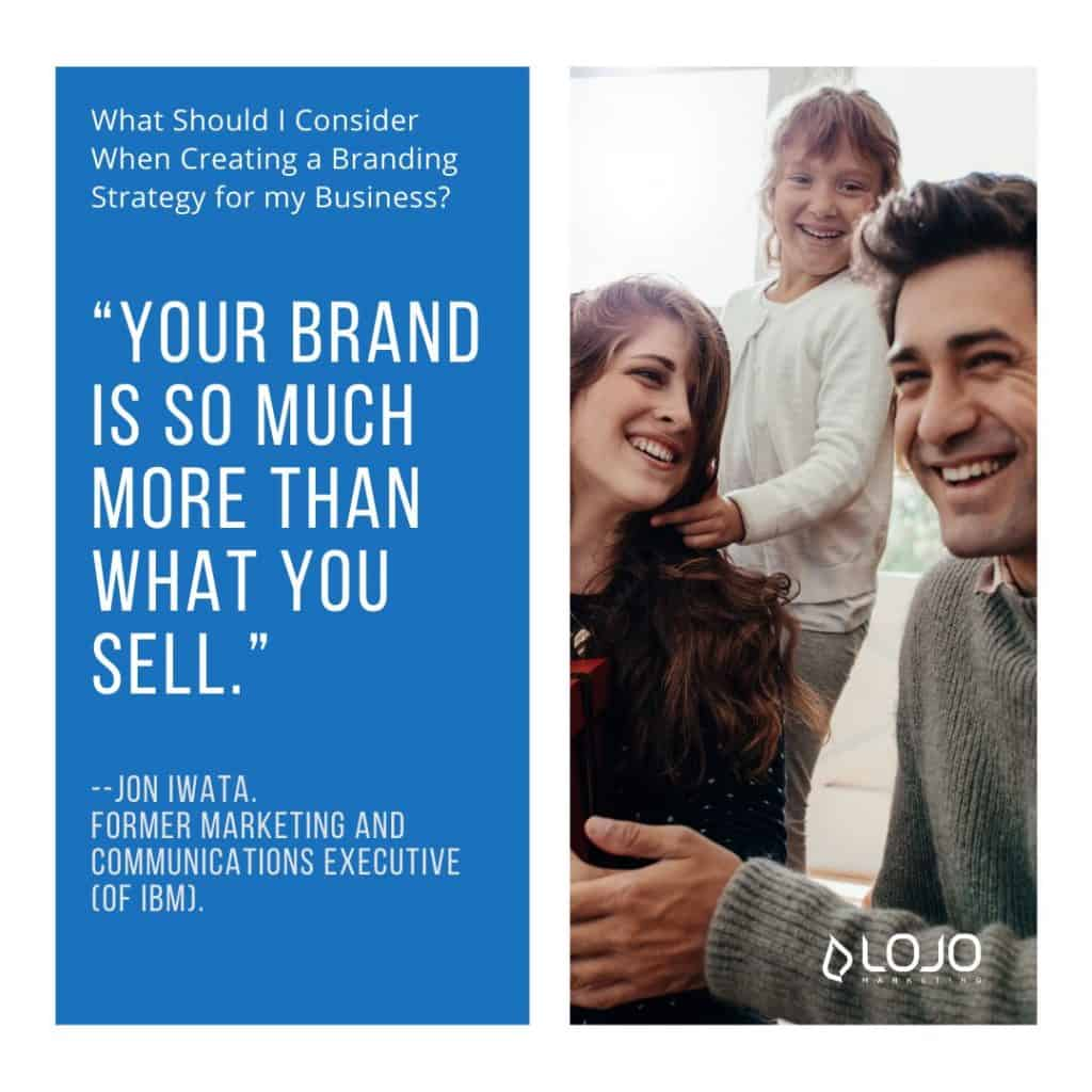 """A featured quote from Jon Iwata, from """"What Should I Consider When Creating a Branding Strategy for My Business"""", an article from LOJO Marketing"""